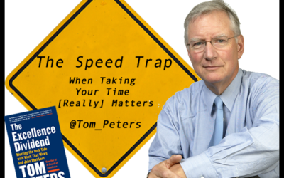 Tom Peters @Tom_Peters The Speed Trap: When Taking Your Time [Really] Matters #ExcellenceDividend #Leadership